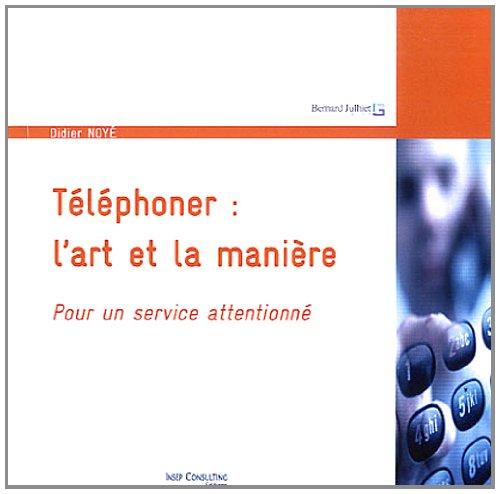 Téléphoner : l'art et la manière: Pour un service attentionné. par Didier Noyé