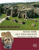 Roms Erbe auf dem Balkan: Spätantike Kaiservillen und Stadtanlagen in Serbien