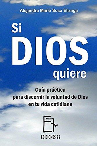 Si Dios quiere: Guía práctica para discernir la voluntad de Dios en tu vida cotidiana por Alejandra María  Sosa Elízaga