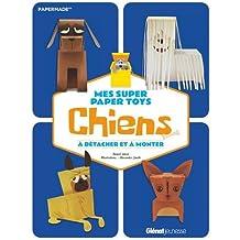 Mes super Paper Toys Chiens : A détacher et à monter