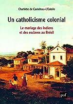 Le Brésil des esclaves catholiques de Charlotte de Castelnau-l'Estoile