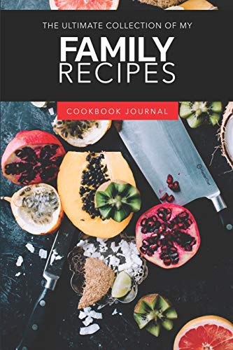 The Ultimate Collection Of My Family Recipes Cookbook: ~ Personal Journal for Men And Women to Write In As A Family Recipe Cookbook (Crock Pot-slow Cooker Classic)