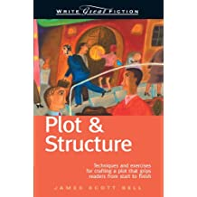 Plot and Structure: Techniques and Exercises for Crafting a Plot that Grips Readers from Start to Finish