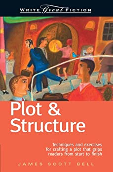 Write Great Fiction - Plot & Structure: Techniques and Exercises for Crafting and Plot That Grips Readers from Start to Finish von [Bell, James Scott]