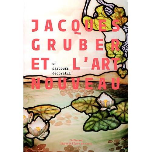 Jacques Gruber et l'art nouveau: Un parcours décoratif