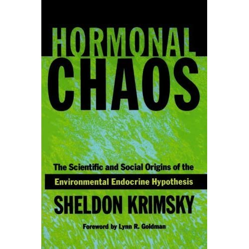Hormonal Chaos: The Scientific and Social Origins of the Environmental Endocrine Hypothesis by Dr. Sheldon Krimsky (2002-06-14)