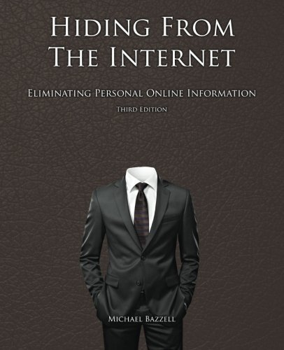 Hiding from the Internet: Eliminating Personal Online Information por Michael Bazzell