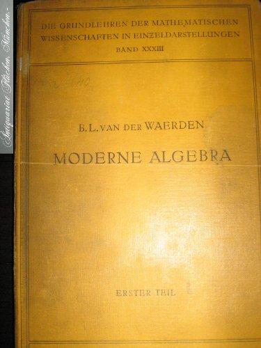 Moderne Algebra (Erster Teil) = Die Grundlehren der mathematischen Wissenschaften in Einzeldarstellungen, Band 33.