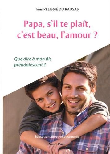 Papa, s´il te plaît, c´est beau, l´amour ? par Inès Pélissié du Rausas