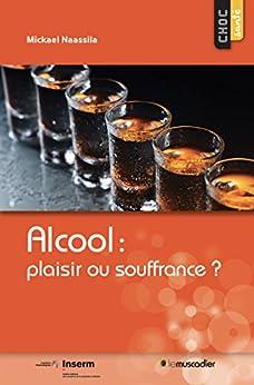 Alcool : plaisir ou souffrance ?: Une question de santé publique (Choc santé)