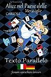 Le Avventure di Alice nel Paese delle Meraviglie/Alice im Wunderland - Italiano Tedesco - Testo parallelo - in colonne verticali parallele fianco a fianco