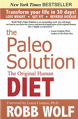 The Paleo Solution: The Original Human Diet -
