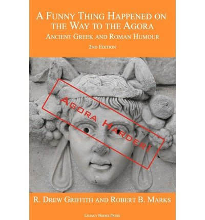 [( A Funny Thing Happened on the Way to the Agora: Ancient Greek and Roman Humour - 2nd Edition: Agora Harder! By Griffith, R Drew ( Author ) Paperback Jul - 2011)] Paperback