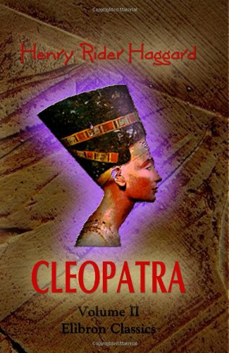 Cleopatra: being an Account of the Fall and Vengeance of Harmachis, the Royal Egyptian, as Set Forth by His Own Hand: Volume 2
