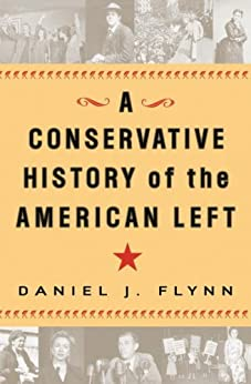 A Conservative History of the American Left by [Flynn, Daniel J.]