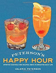 Peterson's Happy Hour: Spirited Cocktails and Helpful Hints to Brighten Daily Life by Valerie Peterson (2010-06-01)