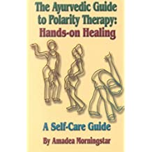 [The Ayurvedic Guide to Polarity Therapy: Hands-on Healing] (By: Amadea Morningstar) [published: September, 2001]