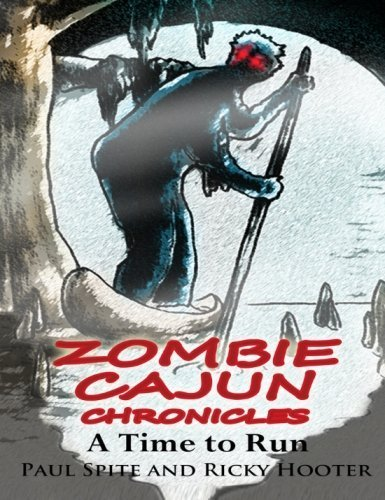 zombie-cajun-chronicles-a-time-to-run-volume-1-by-ricky-hooter-2013-06-10