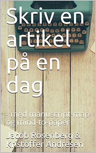 Skriv en artikel på en dag: - med manuscript-map og mind-to-paper (Danish Edition) (Med-maps)