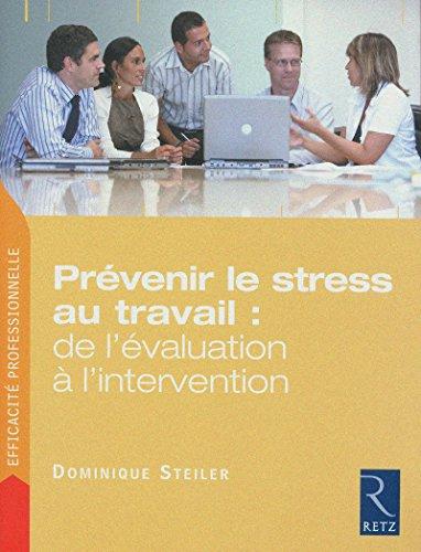 Prévenir le stress au travail : de l'évaluation à l'intervention par Dominique Steiler