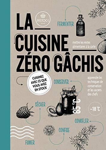 La cuisine zéro gâchis par Selma Seddik,Von nimwegen, Freke,Bart Roetert,Arnoud Clijncke,Anne-marie Chardon
