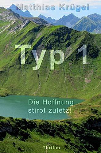 Typ 1: Die Hoffnung stirbt zuletzt - Ein Alpenthriller / Alpenkrimi / Allgäukrimi