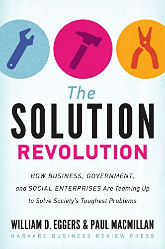 The Solution Revolution: How Business, Government, and Social Enterprises Are Teaming Up to Solve Society's Toughest Problems por William D. Eggers