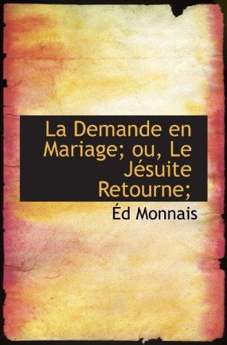 La Demande en Mariage; ou, Le Jésuite Retourne;
