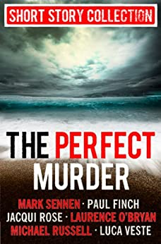 The Perfect Murder: Spine-chilling short stories for long summer nights by [Rose, Jacqui, Finch, Paul, Veste, Luca, Sennen, Mark, O'Bryan, Laurence, Russell, Michael]