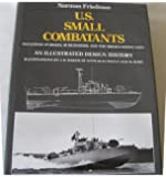 U.S. Small Combatants: An Illustrated Design History Including PT-Boats, Subchasers, and the Brown-Water Navy