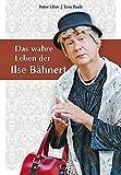 Das wahre Leben der Ilse Bähnert