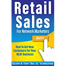 Retail Sales for Network Marketers: How to Get New Customers for Your MLM Business (English Edition)