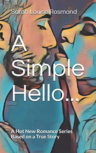 A Simple Hello...: A Hot New Romance Series Based on a True Story (Ella & Tylor)