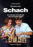 So lernt man Schach. Ein Leitfaden für Anfänger des königlichen Spiels