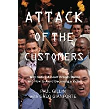 Attack of the Customers: Why Critics Assault Brands Online and How To Avoid Becoming a Victim by Paul Gillin (2012-11-30)