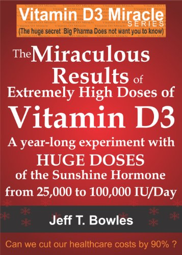 THE MIRACULOUS RESULTS OF EXTREMELY HIGH DOSES OF THE SUNSHINE HORMONE VITAMIN D3 MY EXPERIMENT WITH HUGE DOSES OF D3 FROM 25,000 to 50,000 to 100,000 .