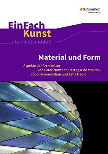 EinFach Kunst: Material und Form: Aspekte der Architektur von Peter Zumthor, Herzog & de Meuron, Coop Himmelb(l) au und Zaha Hadid. Jahrgangsstufen 10 - 13 (Formen Kunst)