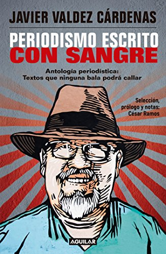 Periodismo Escrito Con Sangre. Antologia Periodistica: Textos Que Ninguna Bala P Odra Callar/Journalism Written with Blood. Chronicles and Accounts
