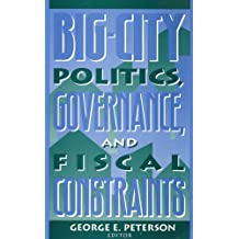 Big City Politics Governance and Fiscal Constraints