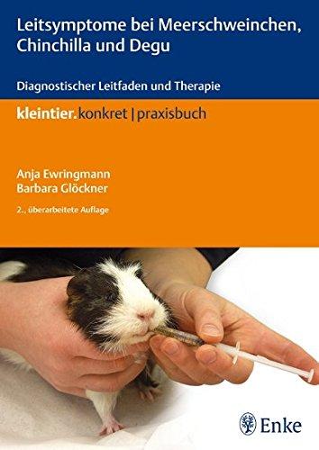 Leitsymptome bei Meerschweinchen, Chinchilla und Degu: Diagnostischer Leitfaden und Therapie (Kleintier konkret)