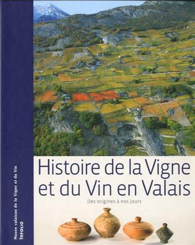 Histoire de la Vigne et du Vin en Valais. Des origines à nos jours