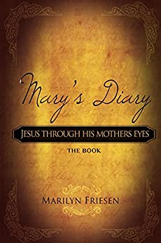 Mary's Diary: Jesus Through His Mother's Eyes (English Edition) di [Friesen, Marilyn]