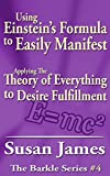Using Einstein's' Formula to Manifest (Barkle #4): Applying The Theory of Everything to Desire Fullfillment (English Edition)