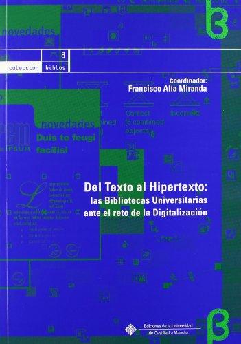 Del texto al hipertexto: las bibliotecas universitarias ante el reto de la digitalización (BIBLOS) por Francisco Alía Miranda