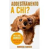 ADDESTRAMENTO A CHI?: il manuale pratico per conoscere il tuo cane ed insegnargli tanti comandi in poco tempo. Solo…