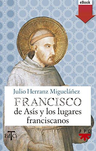 Francisco de Asís y los lugares franciscanos (eBook-ePub) (Francisco de Asis nº 11) por Julio Herranz Migueláñez