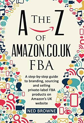 The A-Z of Amazon.co.uk FBA: A step-by-step guide to branding, sourcing and selling private-label FBA products on Amazon's UK website (English Edition) por Ned Browne