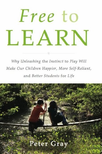 Free to Learn: Why Unleashing the Instinct to Play Will Make Our ...