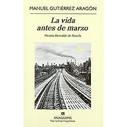 La vida antes de marzo (Narrativas hispánicas) Premio Herralde de Novela 2009
