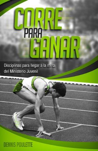Corre Para Ganar: Disciplinas para Llegar a la Meta en el ...